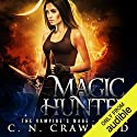 Magic Hunter: An Urban Fantasy Novel Hörbuch von C.N. Crawford Gesprochen von: Laurel Schroeder