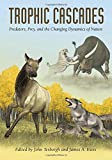 img - for Trophic Cascades: Predators, Prey, and the Changing Dynamics of Nature book / textbook / text book