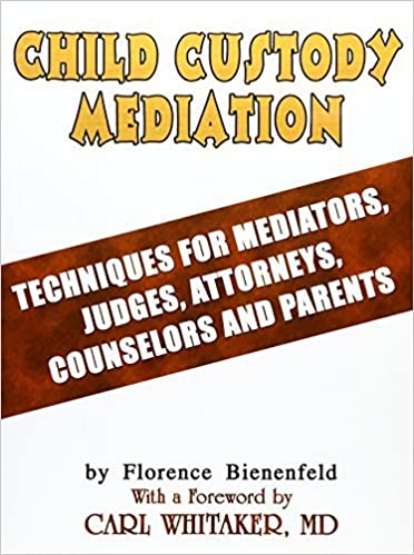 Book Child Custody Mediation: Techniques For Mediators, Judges, Attorneys, Counselors and Parents by Florence Bienenfeld (2002-12-12)