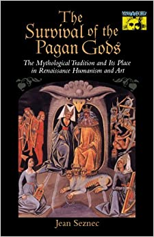 The Survival of the Pagan Gods: The Mythological Tradition and Its Place in Renaissance Humanism and Art (Mythos: The Princeton/Bollingen Series in World Mythology)