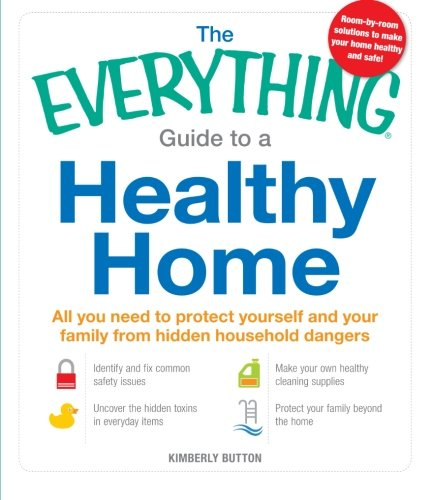 Improve Indoor Air Quality - The Everything Guide to a Healthy Home: All you need to protect yourself and your family from hidden household dangers (Everything Series)