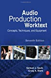 Audio Production Worktext : Concepts, Techniques, and Equipment, Sauls, Sam and Stark, Craig, 0123983312