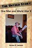 The Untold Story of One Man and World War II, Horace G. Jackson, 1457501147
