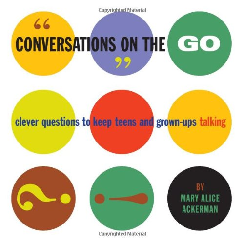 Conversations on the Go: Clever Questions to Keep Teens and Grown-Ups Talking