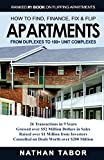 How to Find, Finance, Fix and Flips Apartments: From Duplexes to 100+ Unit Complexes