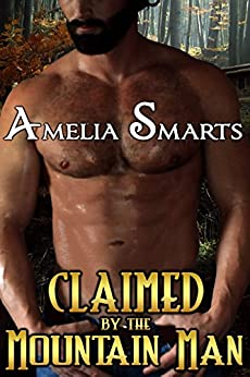 Claimed by the Mountain Man by [Smarts, Amelia]