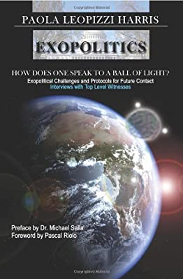Exopolitics: How Does One Speak To A Ball Of Light? by Paola Leopizzi Harris (2007-02-12)