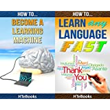 (2in1) How To Become a Learning Machine and How To Learn Any Language Fast (2in1 HTeBooks Book 19)