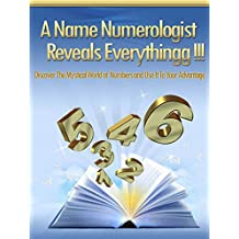 Numerology: A Name Numerologist Reveals Everythingg!!!: Discover the mystical world of numbers and use it to your advantage.