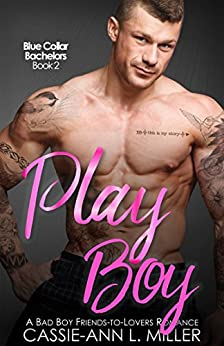 Play Boy: A Bad Boy Friends-to-Lovers Romance (Blue Collar Bachelors Book 2) by [Miller, Cassie-Ann L.]