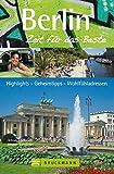 Berlin – Zeit für das Beste: Highlights – Geheimtipps – Wohlfühladressen