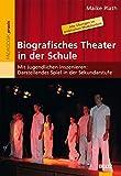 Biografisches Theater in der Schule: Mit Jugendlichen inszenieren: Darstellendes Spiel in der Sekundarstufe (Beltz Praxis)