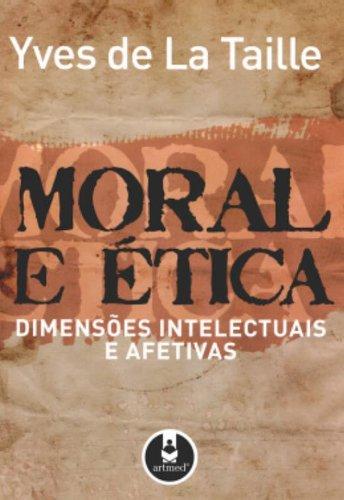 Moral e Ética. Dimensões Intelectuais e Afetivas