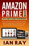 amazon prime amazon prime 2016 the ultimate guide for beginners all you need to know about amazon prime amazon prime lending library prime music instant video prime photos and many more