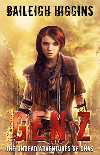 Gen Z (The Undead Adventures of Chas - A Young Adult Zombie Apocalypse Thriller Book 1) by [Higgins, Baileigh]