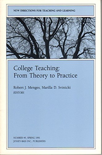 College Teaching: From Theory to Practice: New Directions for Teaching and Learning, Number 45 (J-B TL Single Issue Teaching and Learning)
