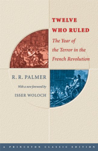 Twelve Who Ruled: The Year of Terror in the French Revolution (Princeton Classic Editions)