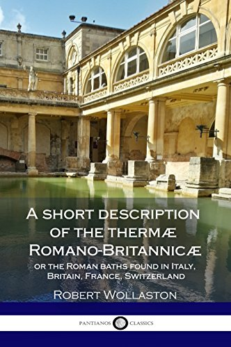 A short description of the thermæ Romano-Britannicæ, or the Roman baths found in Italy, Britain, France, Switzerland - Therma Spa Bath