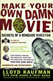 img - for Make Your Own Damn Movie!: Secrets of a Renegade Director book / textbook / text book