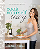 Cook Yourself Sexy:Easy, Delicious Recipes for the Hottest, Most Confident You