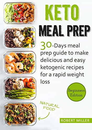(Keto Meal Prep: 30-Days Meal Prep Guide To Make Delicious And Easy Ketogenic Recipes For A Rapid Weight Loss)