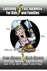 Lightning-Fast Japanese for Kids and Families: Learn Japanese, Speak Japanese, Teach Kids Japanese - Quick As A Flash, Even If You Don't Speak A Word Now! Paperback