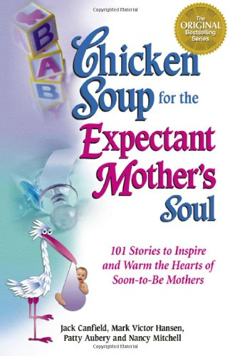 Chicken Soup for the Expectant Mother's Soul: 101 Stories to Inspire and Warm the Hearts of Soon-to-Be Mothers (Chicken Soup for the Soul) - Magnolia Soup