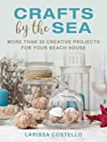 Crafts by the Sea: More Than 30 Creative Projects for Your Beach House