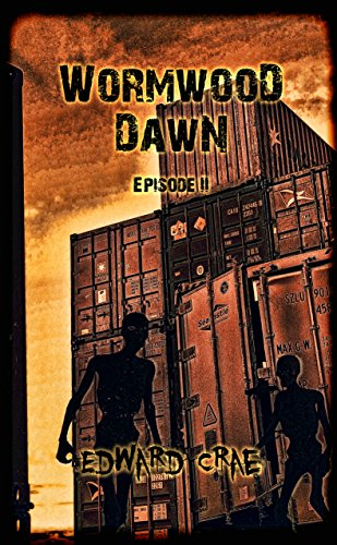 Wormwood Dawn: Episode II: An Apocalyptic Serial by [Crae, Edward]