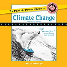 The Politically Incorrect Guide to Climate Change Audiobook by Marc Morano Narrated by John McLain