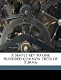 A Simple Key to One Hundred Common Trees of Burm, Charles Bertram Smales, 1176525786