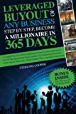 Leveraged Buyout of any Business, step by step: Become a millionaire in 365 days
