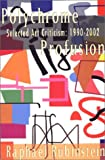 img - for Polychrome Profusion: Selected Art Criticism 1990-2002 by Raphael Rubinstein (2004-03-02) book / textbook / text book