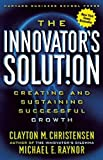 The Innovator's Solution: Creating and Sustaining Successful Growth, Clayton M. Christensen, Michael E. Raynor, 1578518520
