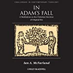 In Adam's Fall: A Meditation on the Christian Doctrine of Original Sin   Ian A. McFarland