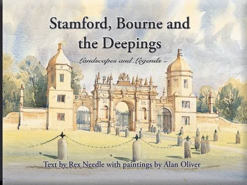 Stamford, Bourne and the Deepings: Landscapes and Legends by Rex Needle ()