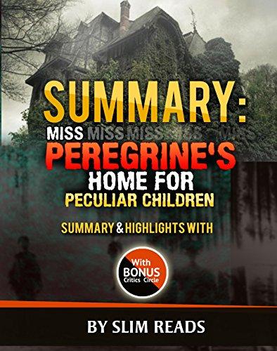 Summary: Miss Peregrine's Home For Peculiar Children: Summary & Highlights with BONUS Critics Circle