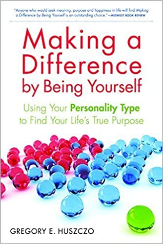 Book Making a Difference by Being Yourself: Using Your Personality Type to Find Your Life's True Purpose 1st edition by Huszczo, Gregory E. (2010)