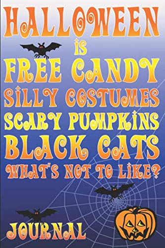 Halloween Is Free Candy Silly Costumes Scary Pumpkins Black Cats: What's Not To Like? Journal ()