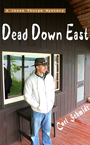 Dead Down East (Jesse Thorpe Mysteries Book 1) by [Schmidt, Carl]