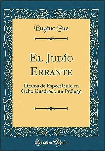 El Judío Errante: Drama de Espectáculo en Ocho Cuadros y un Prólogo (Classic Reprint) (Spanish Edition): Eugène Sue: 9780267057870: Amazon.com: Books