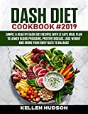 DASH Diet Cookbook #2019: Simple & Healthy Dash Diet Recipes With 21 Days Meal Plan To Lower Blood Pressure, Prevent Disease, Lose Weight And Bring Your Body Back to Balance