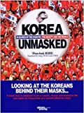 Korea Unmasked: In Search of the Country, the Society and the People