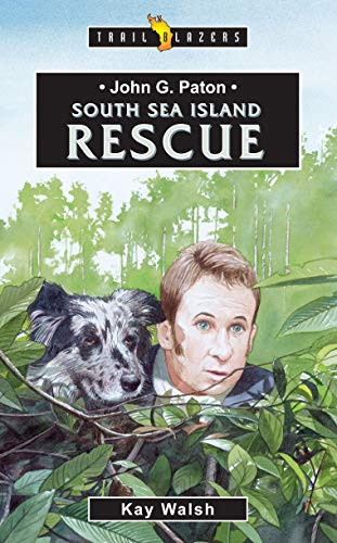John G. Paton: South Sea Island Rescue (Trail Blazers)