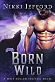 Born Wild: A Post-Apocalyptic Paranormal Romance (Wolf Hollow Shifters Book 3)
