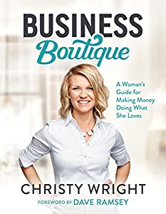 Business Boutique: A Woman's Guide for Making Money Doing What She Loves by Ramsey Press
