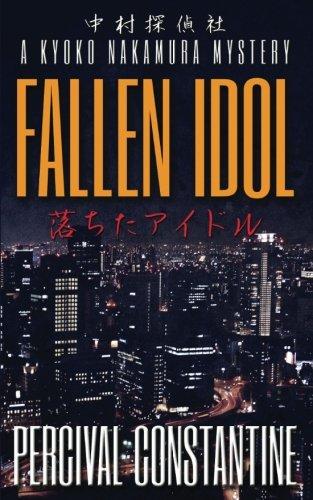 Fallen Idol: A Kyoko Nakamura Mystery (Nakamura Detective Agency) (Volume 1)