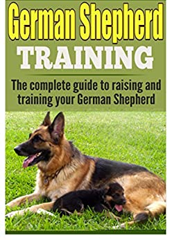 raising a german shepherd german shepherd training the complete guide to training 3667