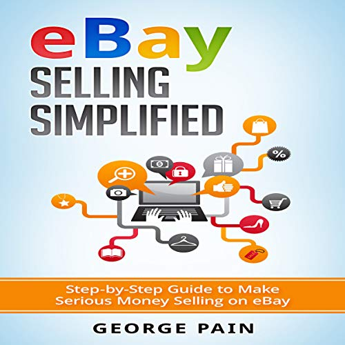 eBay Selling Simplified, Book 1: Step-by-Step Guide to Make Serious Money Selling on eBay