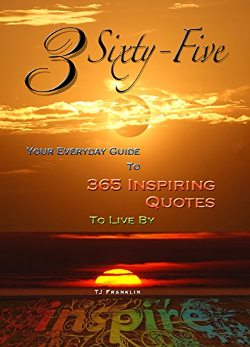 3 Sixty-Five - Your Everyday Guide to 365 Inspiring Quotes to Live By (Motivational Books, Inspiring Quotes Book 1)